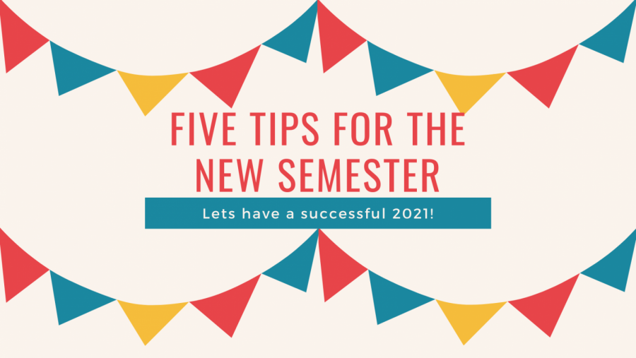 graphic reads: Five tips for the new semester, lets have a successful 2021!